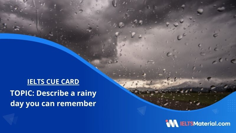 Describe a rainy day you can remember – IELTS Cue Card