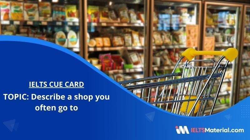 Describe a shop you often go to – IELTS Cue Card