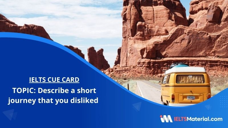 Describe a short journey that you disliked – IELTS Cue Card