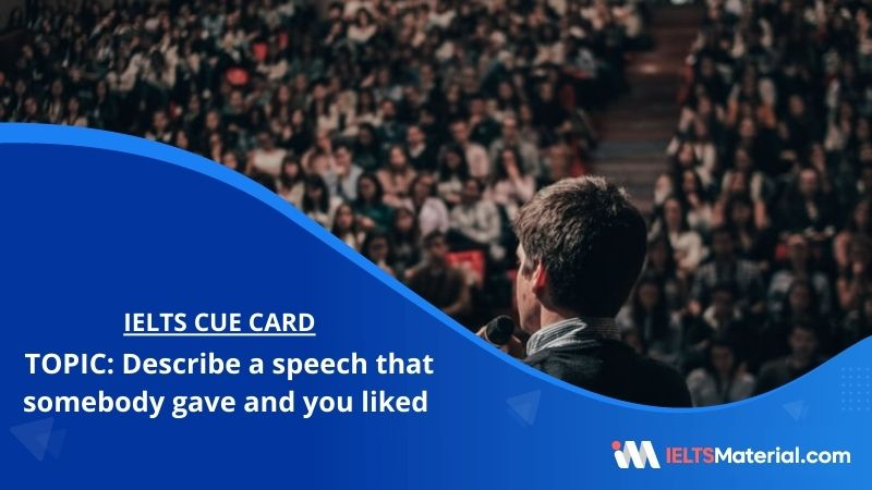 Describe a speech that somebody gave and you liked – IELTS Cue Card