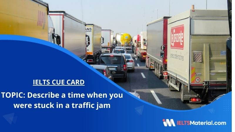 Describe a time when you were stuck in a traffic jam – IELTS Cue Card