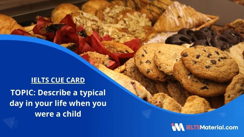 Describe a typical day in your life when you were a child – IELTS Cue Card