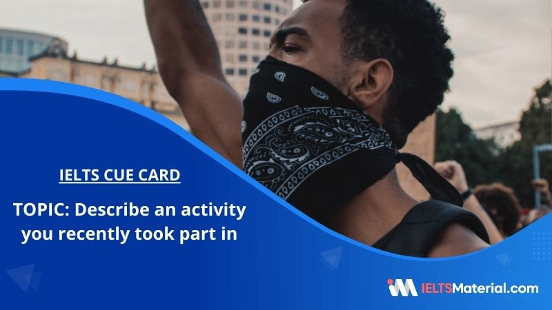 Describe an activity you recently took part in – IELTS Cue Card