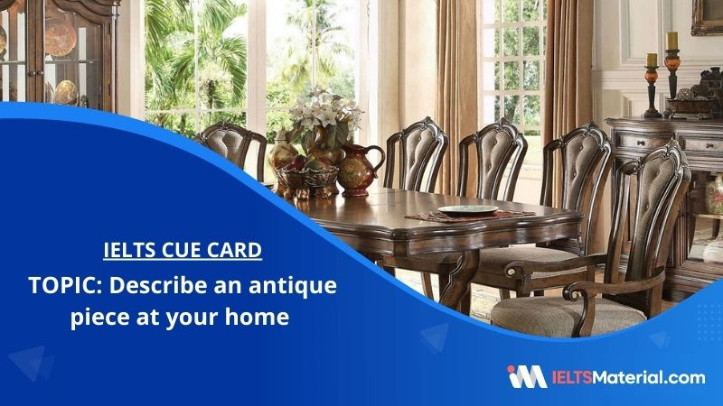 Describe an antique piece at your home – IELTS Cue Card