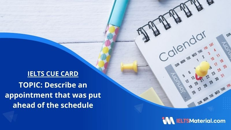 Describe an appointment that was put ahead of the schedule – IELTS Cue Card