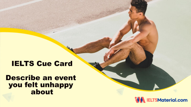 Describe an event you felt unhappy about – IELTS Cue Card