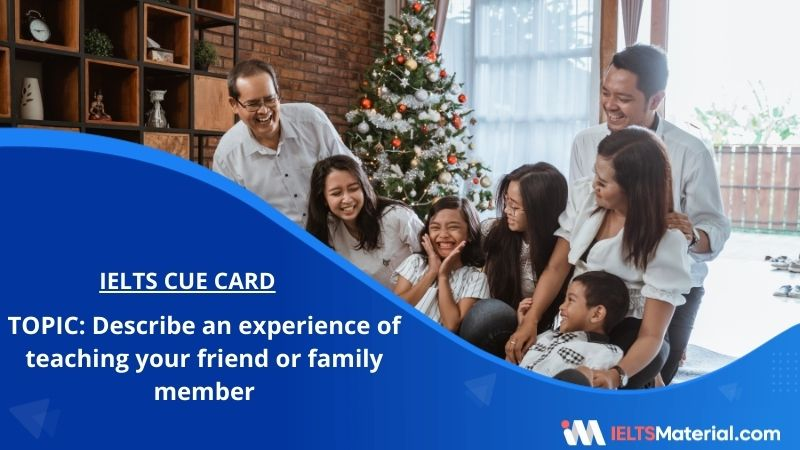 Describe an experience of teaching your friend or family member– IELTS Cue Card