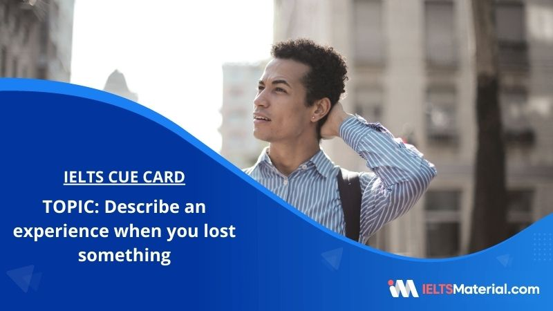 Describe an experience when you lost something – IELTS Cue Card
