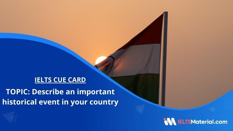 Describe an important historical event in your country – IELTS Cue Card
