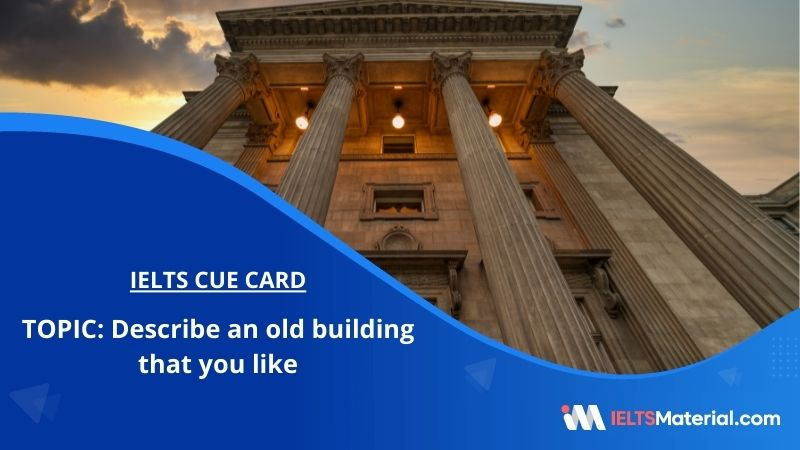 Describe an old building that you like – IELTS Cue Card
