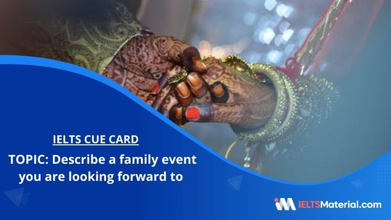 Describe a family event you are looking forward to – IELTS Cue Card