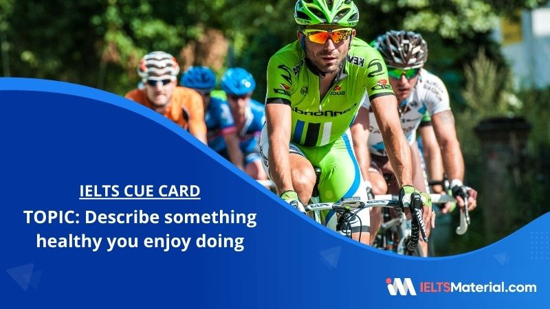 Describe something healthy you enjoy doing – IELTS Cue Card