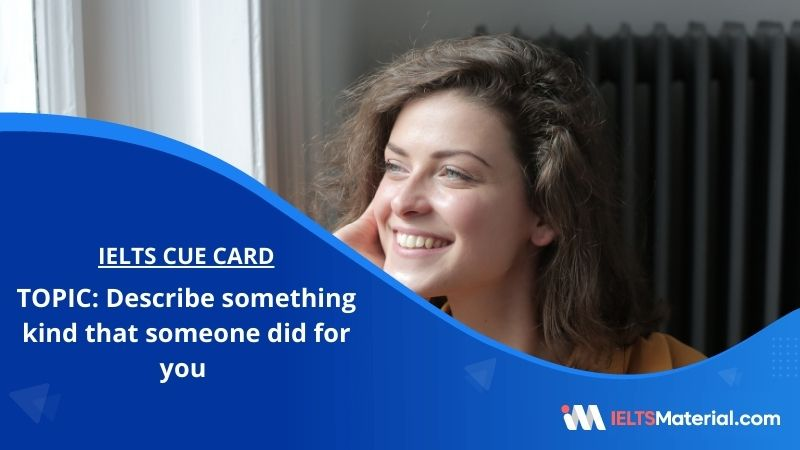 Describe something kind that someone did for you – IELTS Cue Card