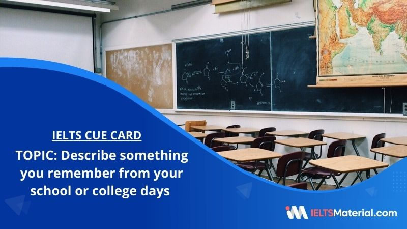 Describe something you remember from your school or college days – IELTS Cue Card