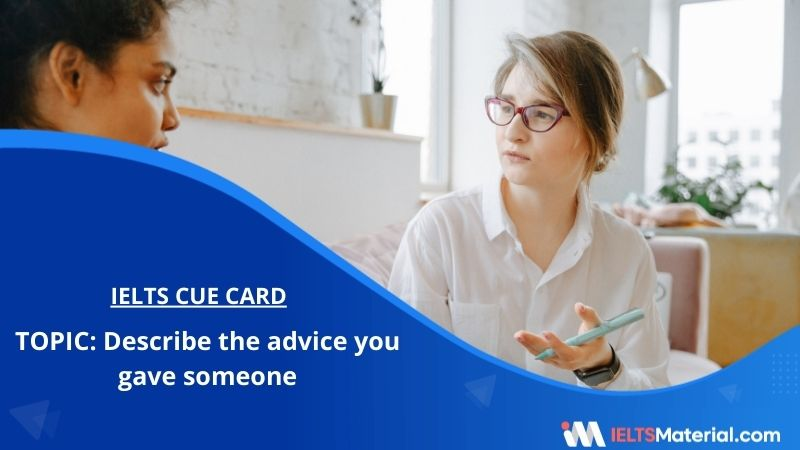 Describe the advice you gave someone – IELTS Cue Card