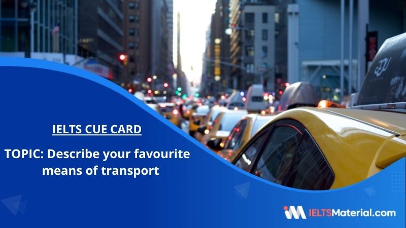 Describe your favourite means of transport – IELTS Cue Card