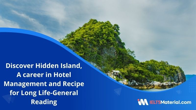 Discover Hidden Island, A career in Hotel Management and Recipe for Long Life | General Reading Practice test 1 with Answers
