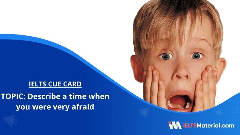 Describe a time when you were very afraid – IELTS Cue Card