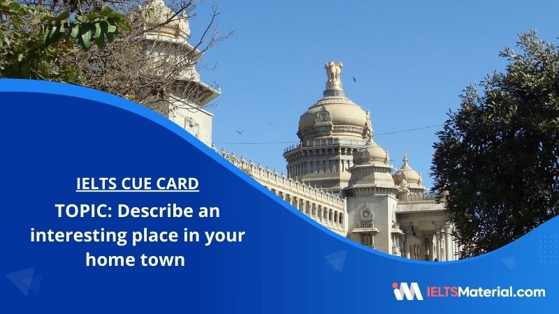 Describe an interesting place in your home town – IELTS Cue Card
