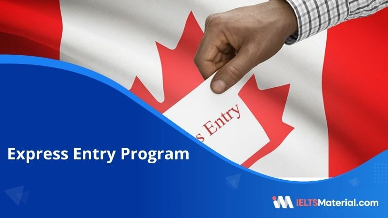 Express Entry Program Canada – Types of Programs, Eligibility Criteria, Requirements and Cost