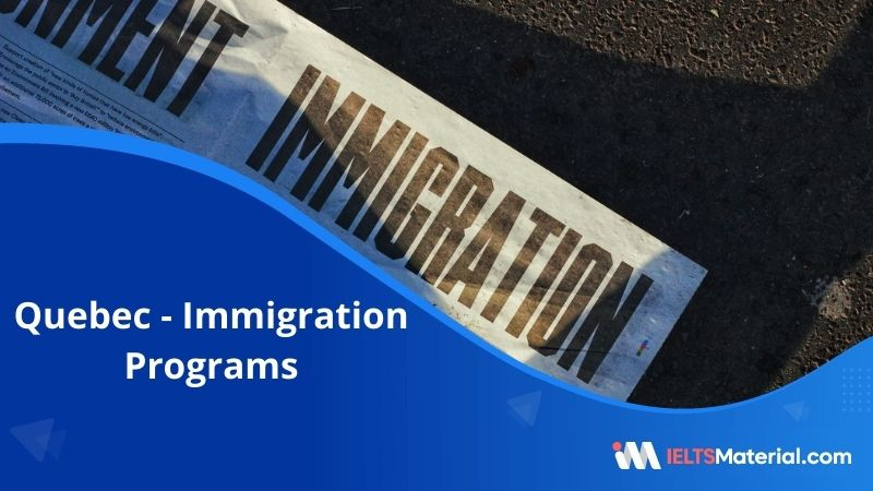 Quebec Immigration Programs – Types, Points Grid, Rules, Required documents and Cost