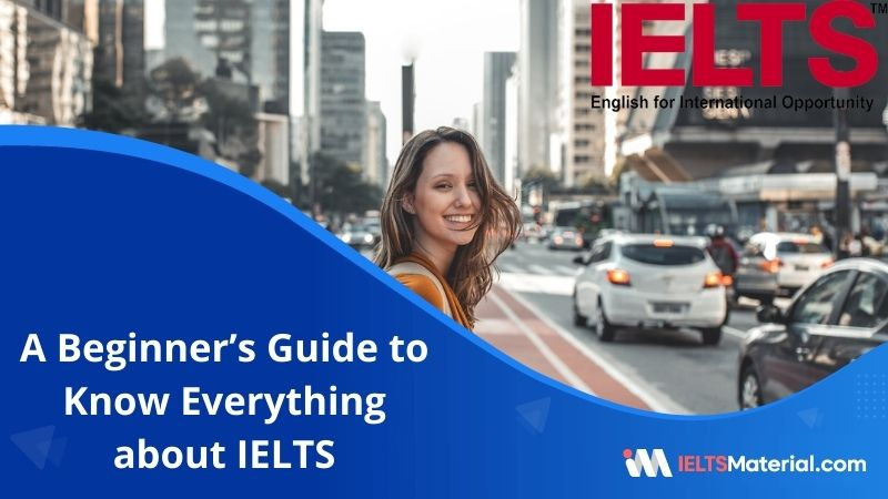 A Beginner's Guide to Know Everything about IELTS