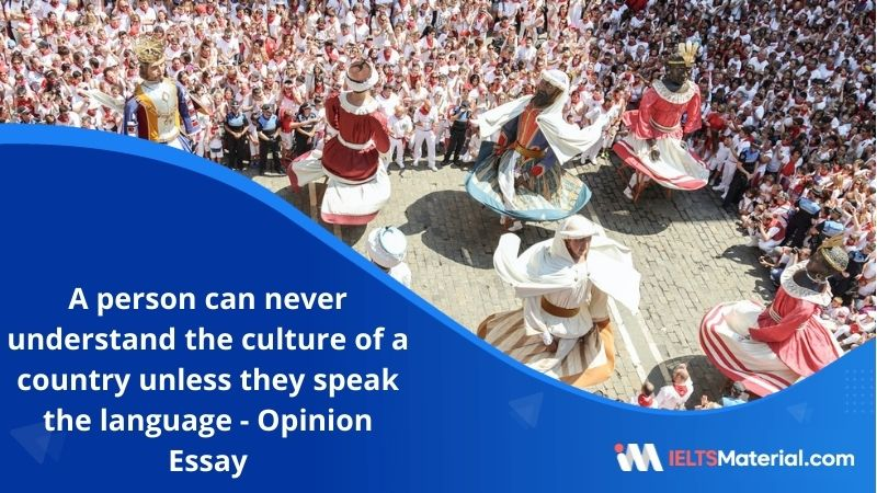 A Person Can Never Understand The Culture Of a Country Unless They Speak The Language – IELTS Writing Task 2