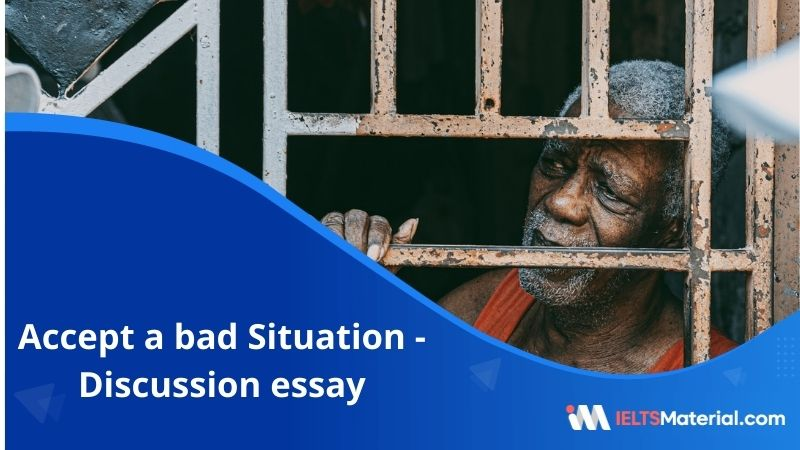 Some People Believe that it is Best to Accept a Bad Situation – IELTS Writing Task 2