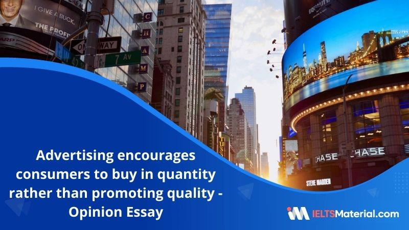 Advertising Encourages Consumers to Buy in Quantity Rather Than Promoting Quality – IELTS Writing task 2