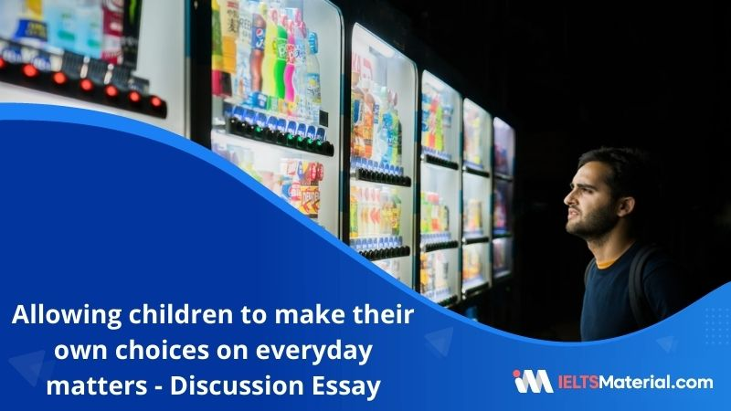Some People Believe that Allowing Children to Make their Own Choices on Everyday Matters  – IELTS Writing Task 2