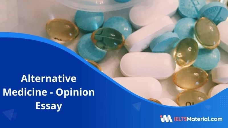 Currently There is a Trend Towards the Use of Alternative Form of Medicine – IELTS Writing Task 2