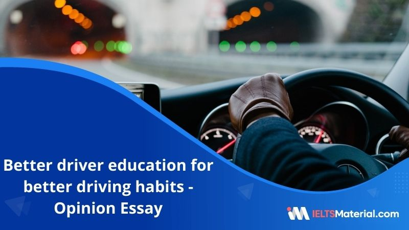 Better Driver Education for Better Driving Habits is More Effective Than Heavier Punishments For Driving Offences – IELTS Writing Task 2
