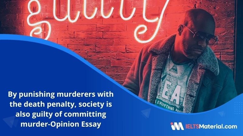 By Punishing Murderers With The Death Penalty, Society is Also Guilty of Committing Murder-IELTS Writing Task 2