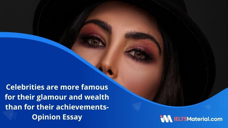 Celebrities are More Famous for their Glamour and Wealth Than for Their Achievements – IELTS Writing Task 2