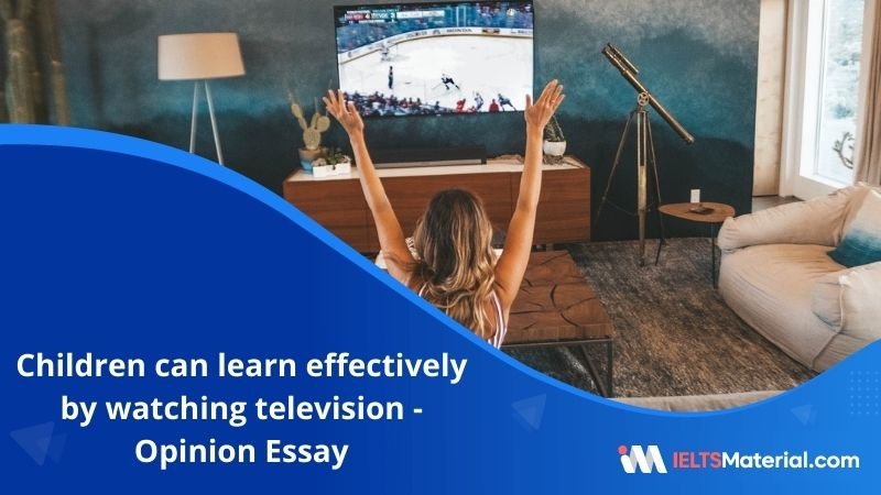Children Can Learn Effectively by Watching Television – IELTS Writing Task 2