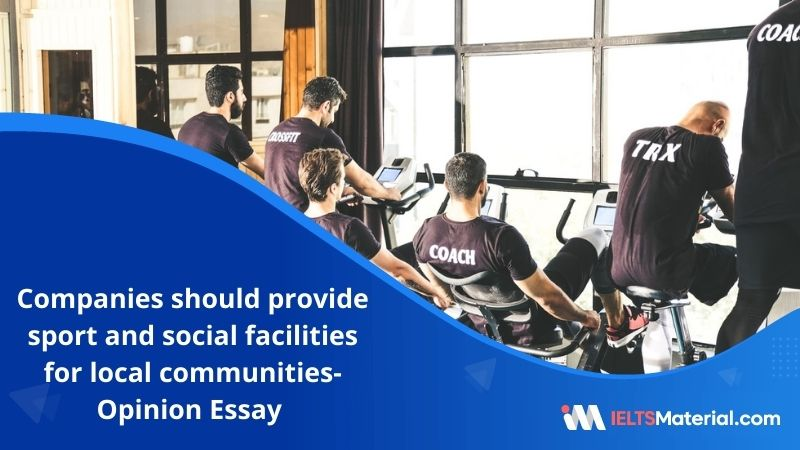 """Companies Should Provide Sport and Social Facilities for Local Communities. To What Extent Do You Agree?-IELTS Writing Task 2 """""""