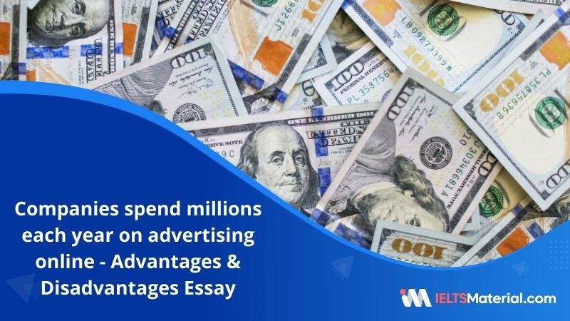 Companies Spend Millions Each Year on Advertising Online in Magazines and Billboards – IELTS Writing Task 2