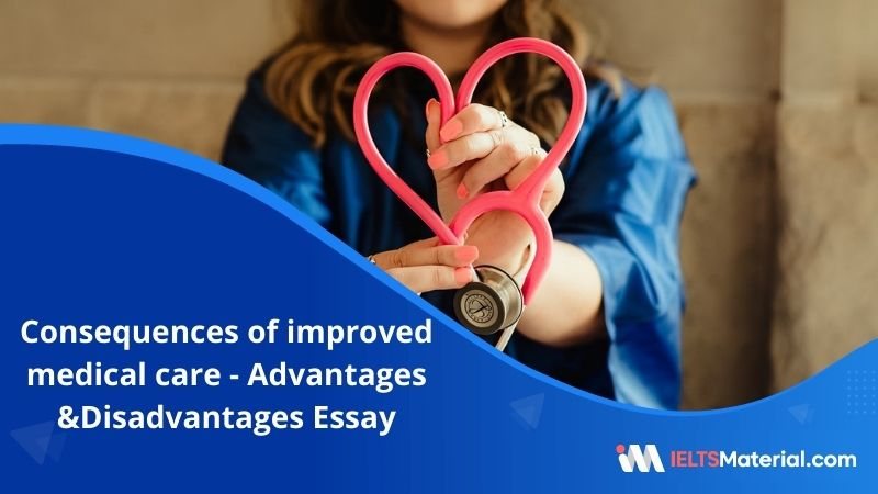 One of the Consequences of Improved Medical Care is That People are Living Longer and Life Expectancy is Increasing – IELTS Writing Task 2