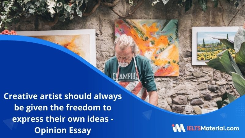 Creative Artist Should Always Be Given The Freedom to Express their Own Ideas – IELTS Writing Task 2