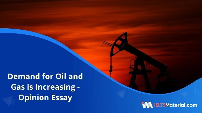 With The Increased Global Demand in Oil and Gas, Undiscovered Areas of the World Should be Opened Up to Access More Resources – IELTS Writing Task 2