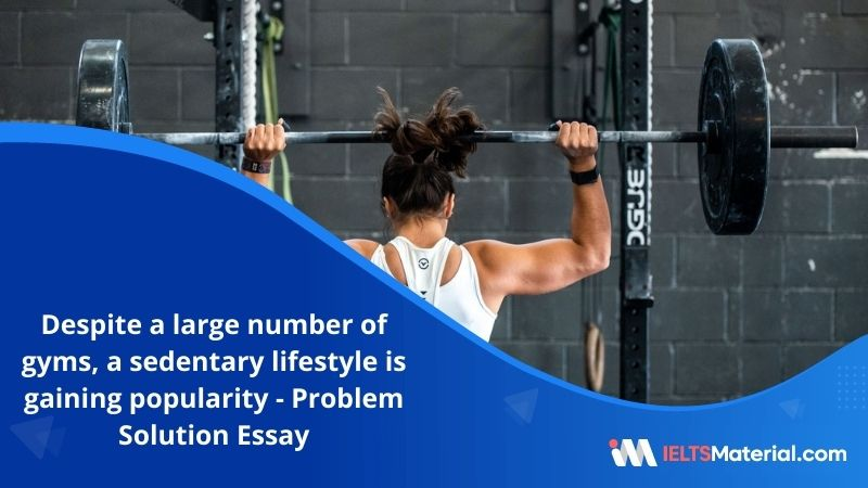 Despite a Large Number of Gyms, a Sedentary Lifestyle is Gaining Popularity in The Contemporary World – IELTS Writing Task 2