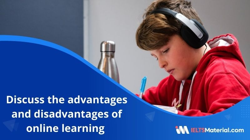 Discuss the Advantages and Disadvantages of Online Learning – IELTS Writing Task 2