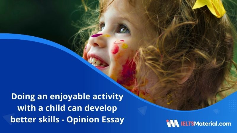 Doing an Enjoyable Activity with a Child Can Develop Better Skills and More Creativity Than Reading – IELTS Writing Task 2