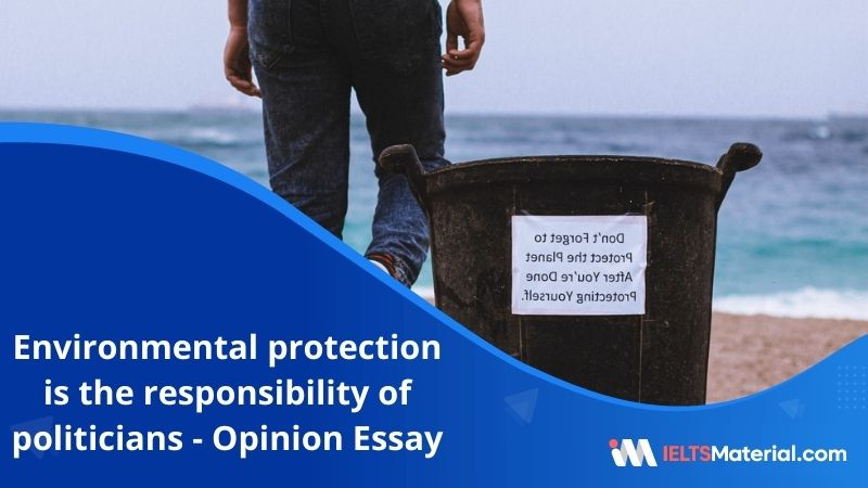 Environmental Protection is The Responsibility of Politicians, Not Individuals As Individuals Can Do Too Little – IELTS Writing Task 2