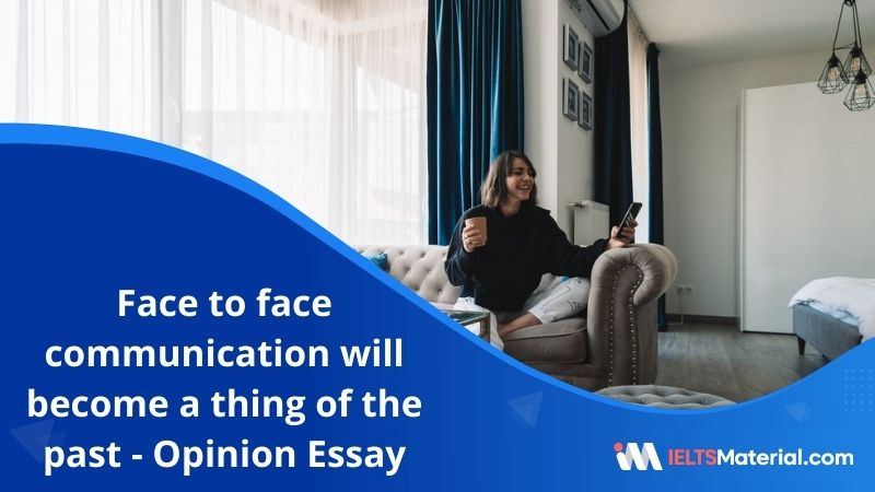 With an Increasing Population Communicating via Internet and Text Messaging, Face to Face Communication Will Become a Thing of The Past – IELTS Writing Task 2