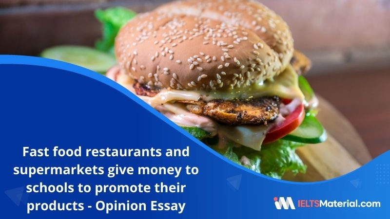 In Some Countries Fast Food Restaurants and Supermarkets give Money to Schools to Promote their Products – IELTS Writing Task 2