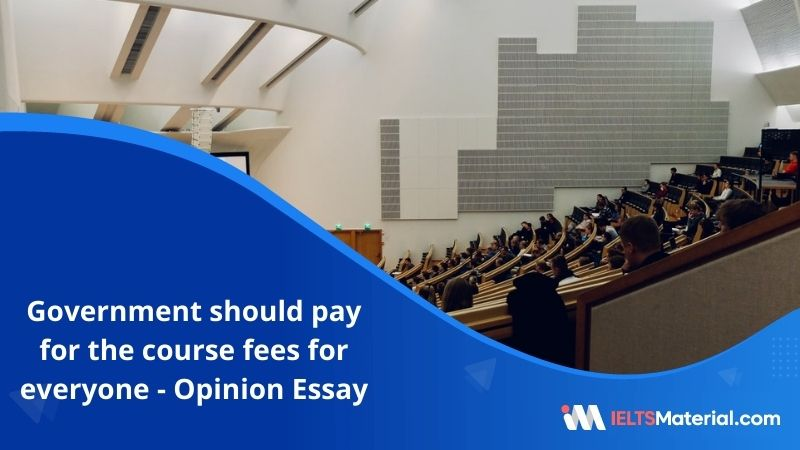 Government Should Pay For the Course Fees for Everyone Who Wants to Study at the University  – IELTS Writing Task 2