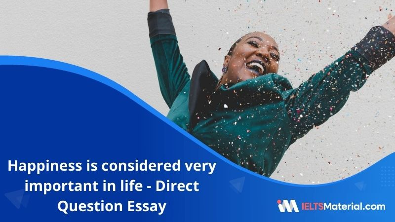 Happiness is Considered Very Important in Life – IELTS Writing Task 2