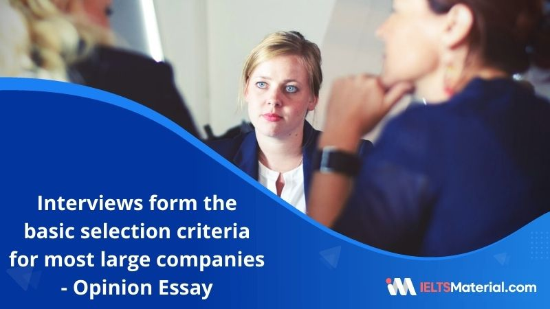 Interviews Form the Basic Selection Criteria for Most Large Companies – IELTS Writing Task 2