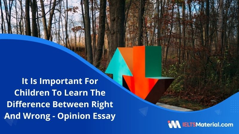 It is Important for Children to Learn the Difference Between Right and Wrong at an Early Age – IELTS Writing Task 2
